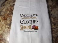 Embroidered Chocolate makes my Clothes Skrink Flour Sack Dish Towel